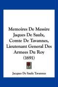 Memoires de Messire Jaques de Saulx, Comte de Tavannes, Lieutenant General Des Armees Du Roy (1691) - Tavannes, Jacques De Saulx