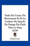 Traite Du Coeur, Du Mouvement Et de La Couleur Du Sang Et Du Passage Du Chyle Dans Le Sang (1679) - Lower, Richard