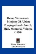 Henry Wonnacott: Minister of Albion Congregational Church, Hull, Memorial Volume (1878) - Wonnacott, Henry