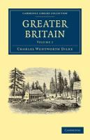 Greater Britain: Volume 1 - Dilke, Charles Wentworth; Charles Wentworth, Dilke