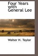 Four Years with General Lee - Taylor, Walter H.