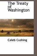The Treaty of Washington - Cushing, Caleb
