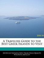 A Travelers Guide to the Best Greek Islands to Visit - Holt, Natasha