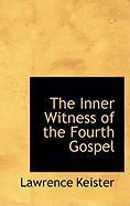 The Inner Witness of the Fourth Gospel - Keister, Lawrence