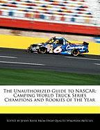 The Unauthorized Guide to NASCAR: Camping World Truck Series Champions and Rookies of the Year - Reese, Jenny