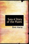 Susy a Story of the Plains - Harte, Bret