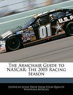 The Armchair Guide to NASCAR: The 2005 Racing Season - Reese, Jenny