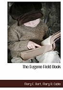 The Eugene Field Book - Burt, Mary E.; Cable, Mary B.