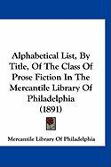 Alphabetical List, by Title, of the Class of Prose Fiction in the Mercantile Library of Philadelphia (1891) - Mercantile Library of Philadelphia, Libr