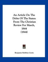 An Article on the Debts of the States: From the Christian Review for March, 1844 (1844) - Curtis, Benjamin Robbins