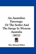 An Australian Parsonage: Or the Settler and the Savage in Western Australia (1872) - Millett, Mrs Edward