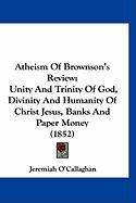 Atheism of Brownson's Review: Unity and Trinity of God, Divinity and Humanity of Christ Jesus, Banks and Paper Money (1852) - O'Callaghan, Jeremiah