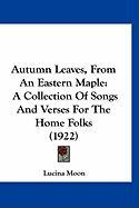 Autumn Leaves, from an Eastern Maple: A Collection of Songs and Verses for the Home Folks (1922) - Moon, Lucina