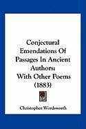 Conjectural Emendations of Passages in Ancient Authors: With Other Poems (1883) - Wordsworth, Christopher