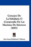 Consejos de La Sabiduria O Compendio de Las Maximas de Salomon (1691) - Alcaraz, Jose Lopez Echaburu y.