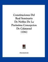 Constituciones del Real Seminario de Nobles de La Purissima Concepcion de Calatayud (1761) - Anonymous