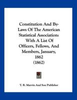 Constitution and By-Laws of the American Statistical Association: With a List of Officers, Fellows, and Members, January, 1862 (1862) - T. R. Marvin and Son Publisher, R. Marvi