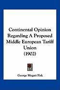Continental Opinion Regarding a Proposed Middle European Tariff Union (1902) - Fisk, George Mygatt