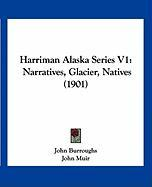 Harriman Alaska Series V1: Narratives, Glacier, Natives (1901) - Burroughs, John; Muir, John; Grinnell, George Bird