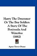 Harry the Drummer or the Boy Soldier: A Story of the Peninsula and Waterloo (1882) - Deane, Agnes Trevor