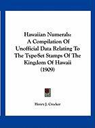 Hawaiian Numerals: A Compilation of Unofficial Data Relating to the Type-Set Stamps of the Kingdom of Hawaii (1909) - Crocker, Henry J.