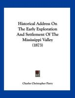 Historical Address on the Early Exploration and Settlement of the Mississippi Valley (1873) - Parry, Charles Christopher