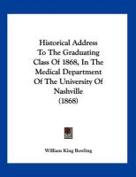 Historical Address to the Graduating Class of 1868, in the Medical Department of the University of Nashville (1868) - Bowling, William King