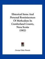 Historical Items and Personal Reminiscences of Methodism in Cumberland County, Nova Scotia (1902) - Huestis, George Oxley