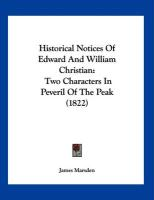 Historical Notices of Edward and William Christian: Two Characters in Peveril of the Peak (1822) - Marsden, James