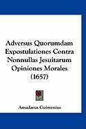Adversus Quorumdam Expostulationes Contra Nonnullas Jesuitarum Opiniones Morales (1657) - Guimenius, Amadaeus