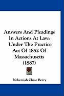 Answers and Pleadings in Actions at Law: Under the Practice Act of 1852 of Massachusetts (1887) - Berry, Nehemiah Chase