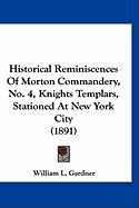 Historical Reminiscences of Morton Commandery, No. 4, Knights Templars, Stationed at New York City (1891) - Gardner, William L.