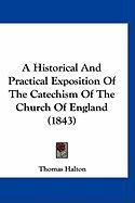 A Historical and Practical Exposition of the Catechism of the Church of England (1843) - Halton, Thomas