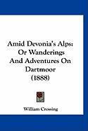 Amid Devonia's Alps: Or Wanderings and Adventures on Dartmoor (1888) - Crossing, William
