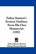Father Stanton's Sermon Outlines: From His Own Manuscript (1917) - Stanton, Arthur Henry