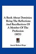 A Book about Dominies: Being the Reflections and Recollections of a Member of the Profession (1871) - Hope, Ascott Robert