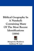 Biblical Geography in a Nutshell: Containing Many of the Most Recent Identifications (1884) - Shekleton, Margaretta