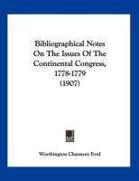 Bibliographical Notes on the Issues of the Continental Congress, 1778-1779 (1907) - Ford, Worthington Chauncey