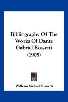 Bibliography of the Works of Dante Gabriel Rossetti (1905) - Rossetti, William Michael