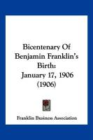 Bicentenary of Benjamin Franklin's Birth: January 17, 1906 (1906) - Franklin Business Association, Business