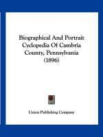 Biographical and Portrait Cyclopedia of Cambria County, Pennsylvania (1896) - Union Publishing Company, Publishing Com