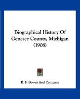 Biographical History of Genesee County, Michigan (1908) - B. F. Bowen and Company, F. Bowen and Co