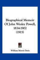 Biographical Memoir of John Wesley Powell, 1834-1902 (1915) - Davis, William Morris
