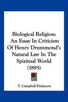 Biological Religion: An Essay in Criticism of Henry Drummond's Natural Law in the Spiritual World (1895) - Finlayson, T. Campbell