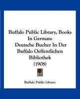 Buffalo Public Library, Books in German: Deutsche Bucher in Der Buffalo Oeffentlichen Bibliothek (1908) - Buffalo Public Library, Public Library