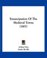 Emancipation of the Medieval Towns (1907) - Giry, Arthur; Reville, Andre
