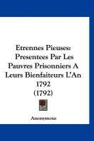 Etrennes Pieuses: Presentees Par Les Pauvres Prisonniers a Leurs Bienfaiteurs L'An 1792 (1792) - Anonymous