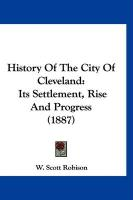 History of the City of Cleveland: Its Settlement, Rise and Progress (1887)