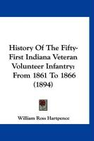 History of the Fifty-First Indiana Veteran Volunteer Infantry: From 1861 to 1866 (1894) - Hartpence, William Ross