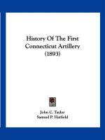 History of the First Connecticut Artillery (1893) - Taylor, John C.